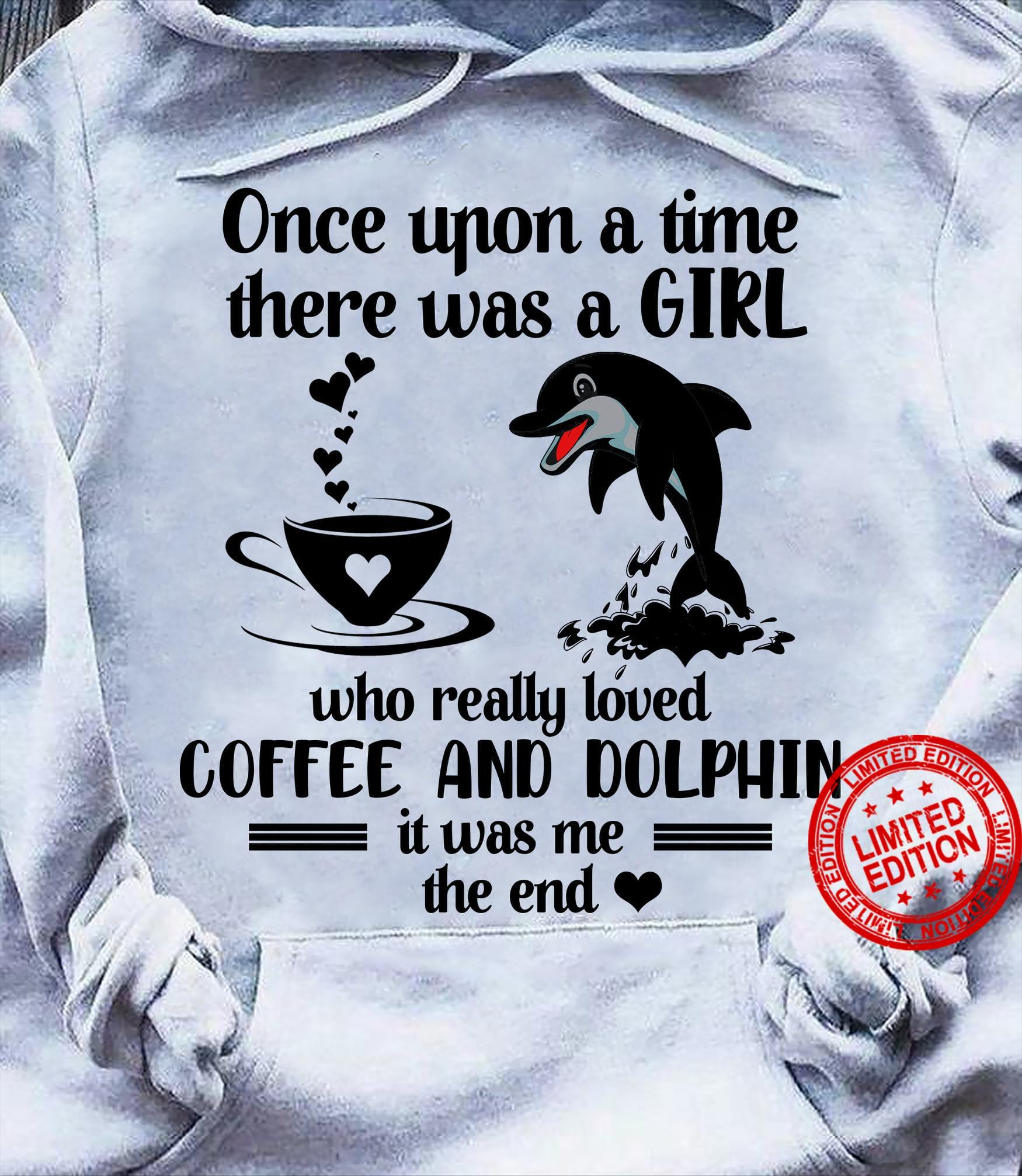Once Upon A Time There Was A Girl Who Really Loved Coffee And Dolphin Shirt