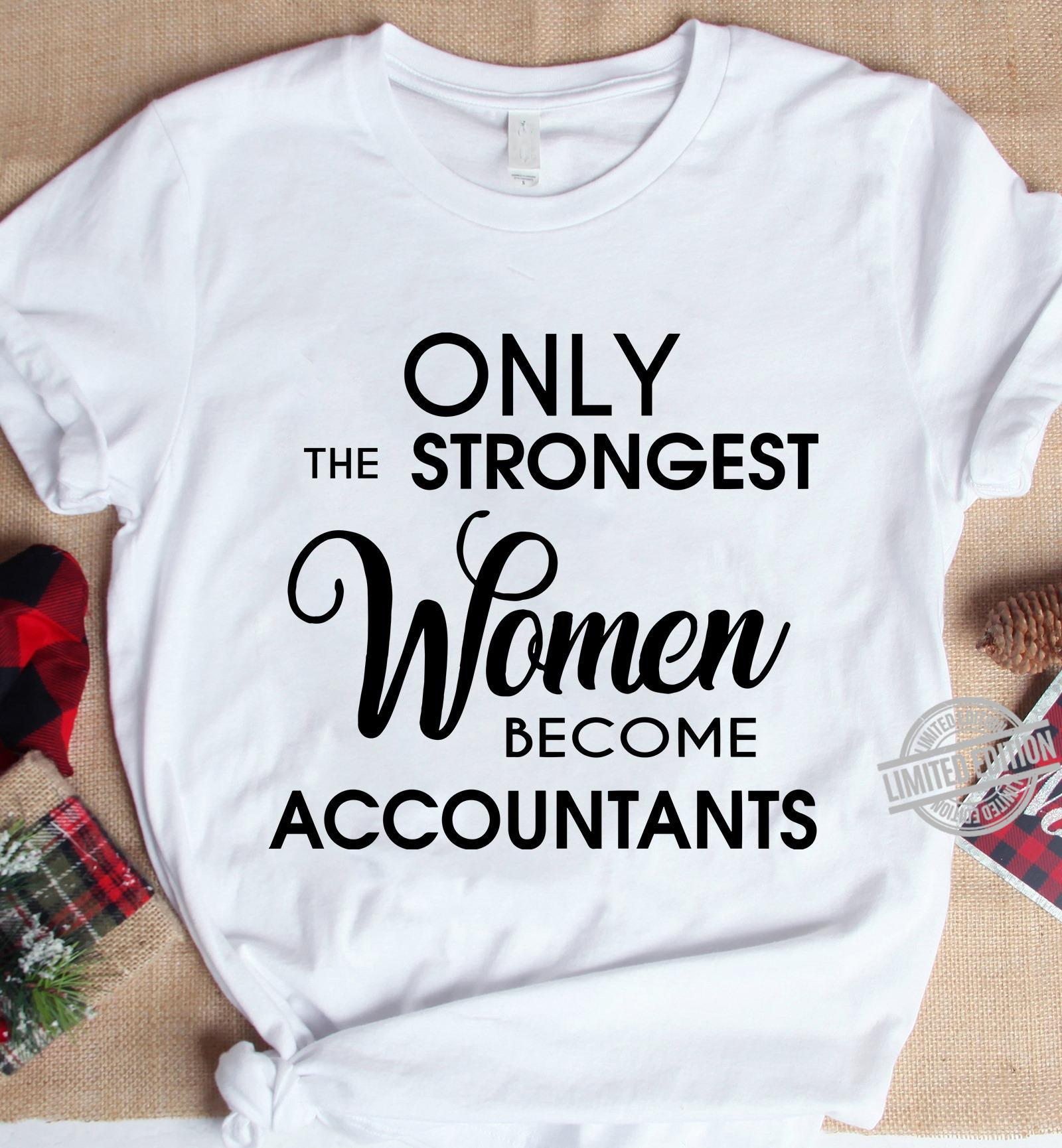 Only The Strongest Women Become Accountans Shirt