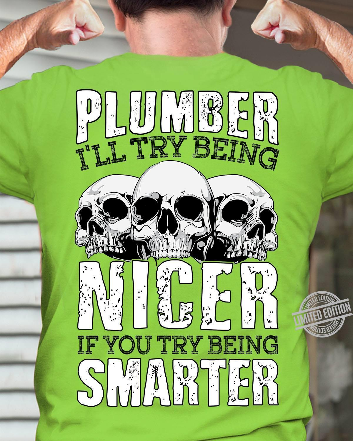 Plumber I'll Try Being Nicer If You Try Being Smarter Shirt