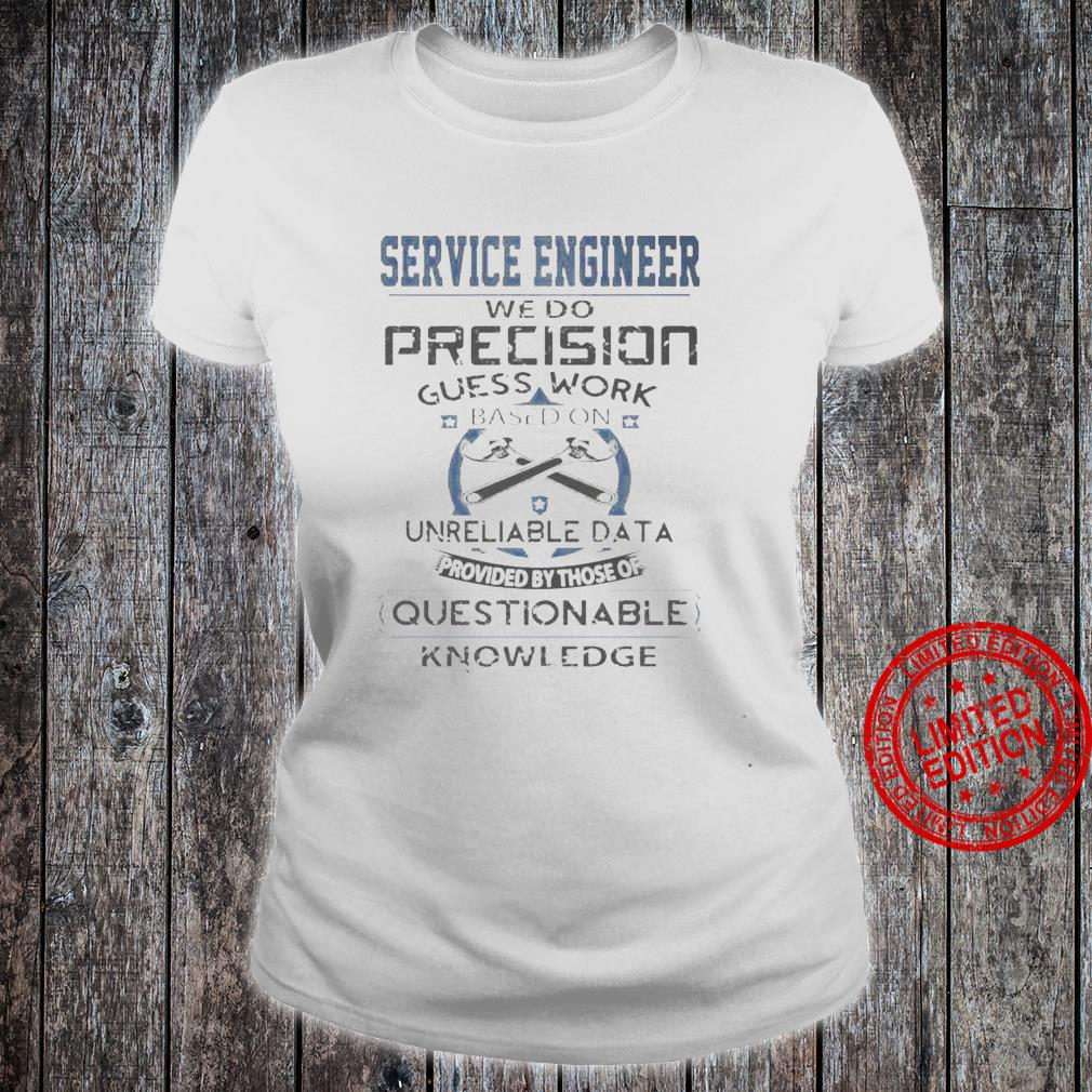 Service Engineer We Do Precision Guess Work Based On Unreliable Data Questionable Knowledge Shirt ladies tee