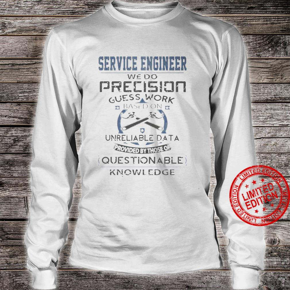 Service Engineer We Do Precision Guess Work Based On Unreliable Data Questionable Knowledge Shirt long sleeved