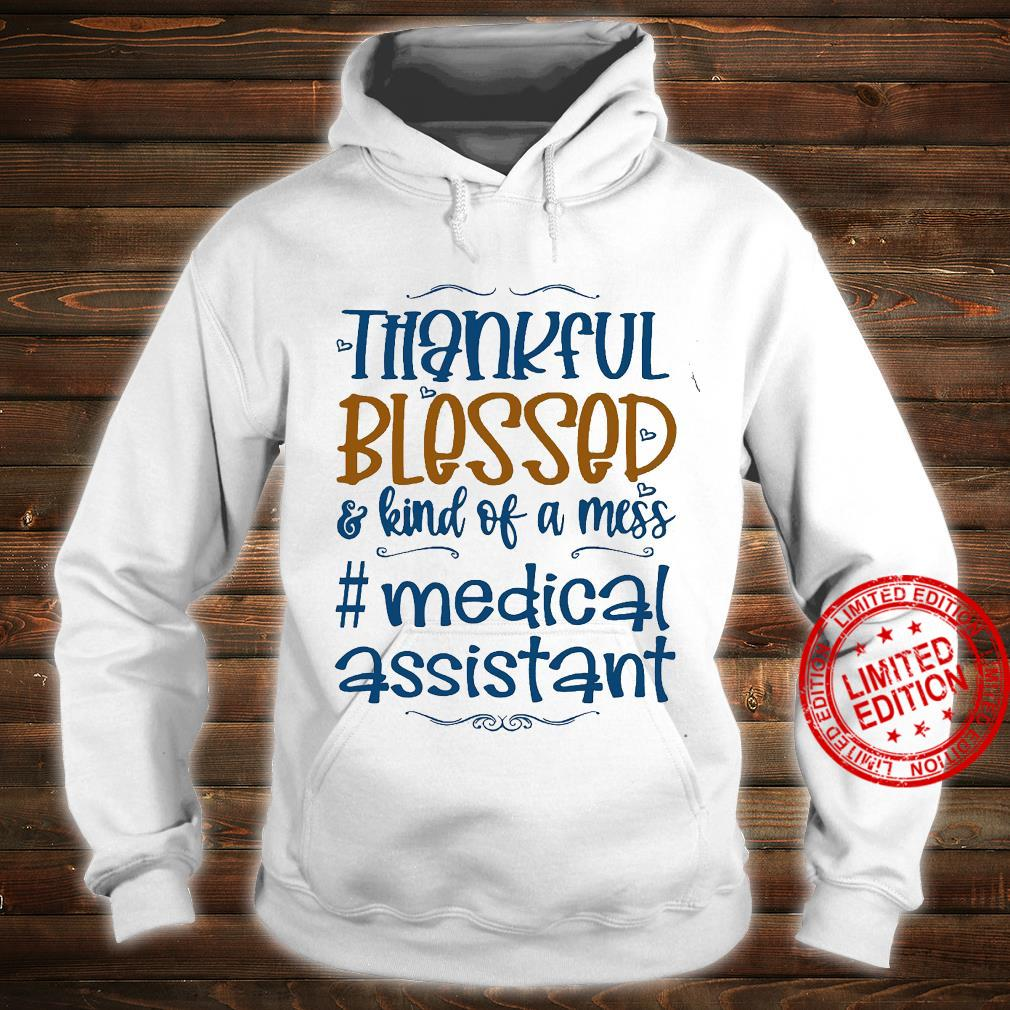 Thankful Blessed Kind Of A Mess Medical Assistant Shirt hoodie