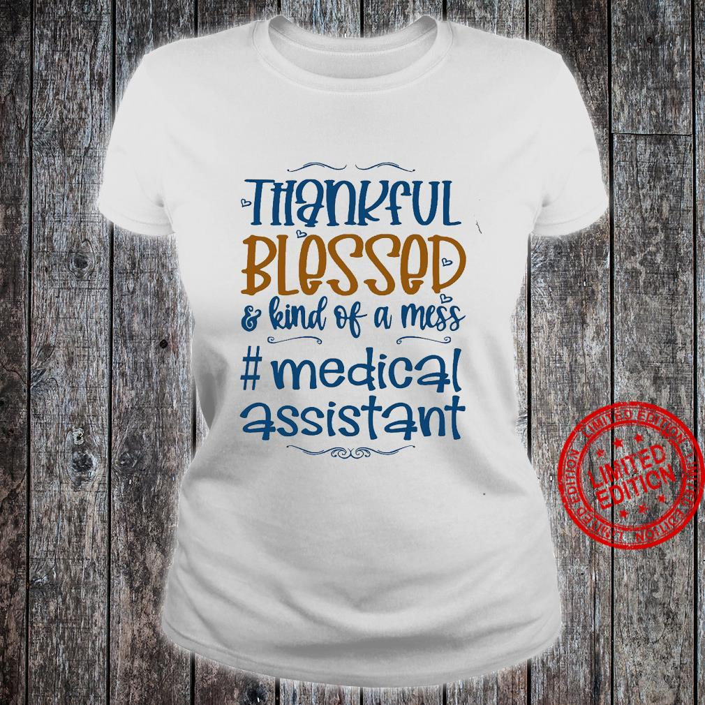 Thankful Blessed Kind Of A Mess Medical Assistant Shirt ladies tee