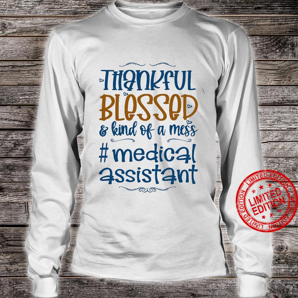 Thankful Blessed Kind Of A Mess Medical Assistant Shirt long sleeved