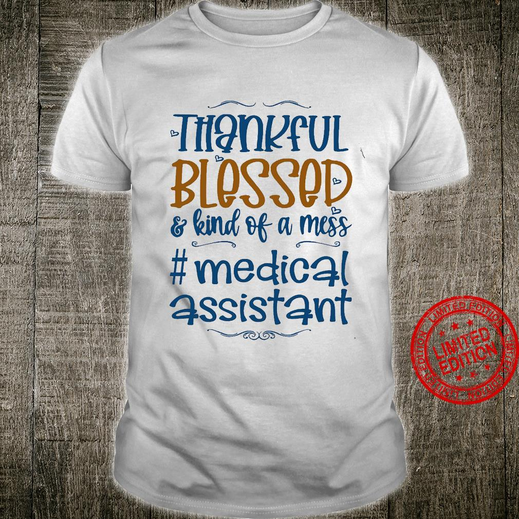 Thankful Blessed Kind Of A Mess Medical Assistant Shirt unisex
