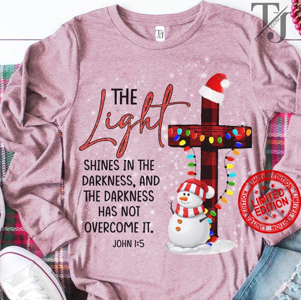 The Light Shines In The Darkness And The Darkness Has Not Overcome It Shirt