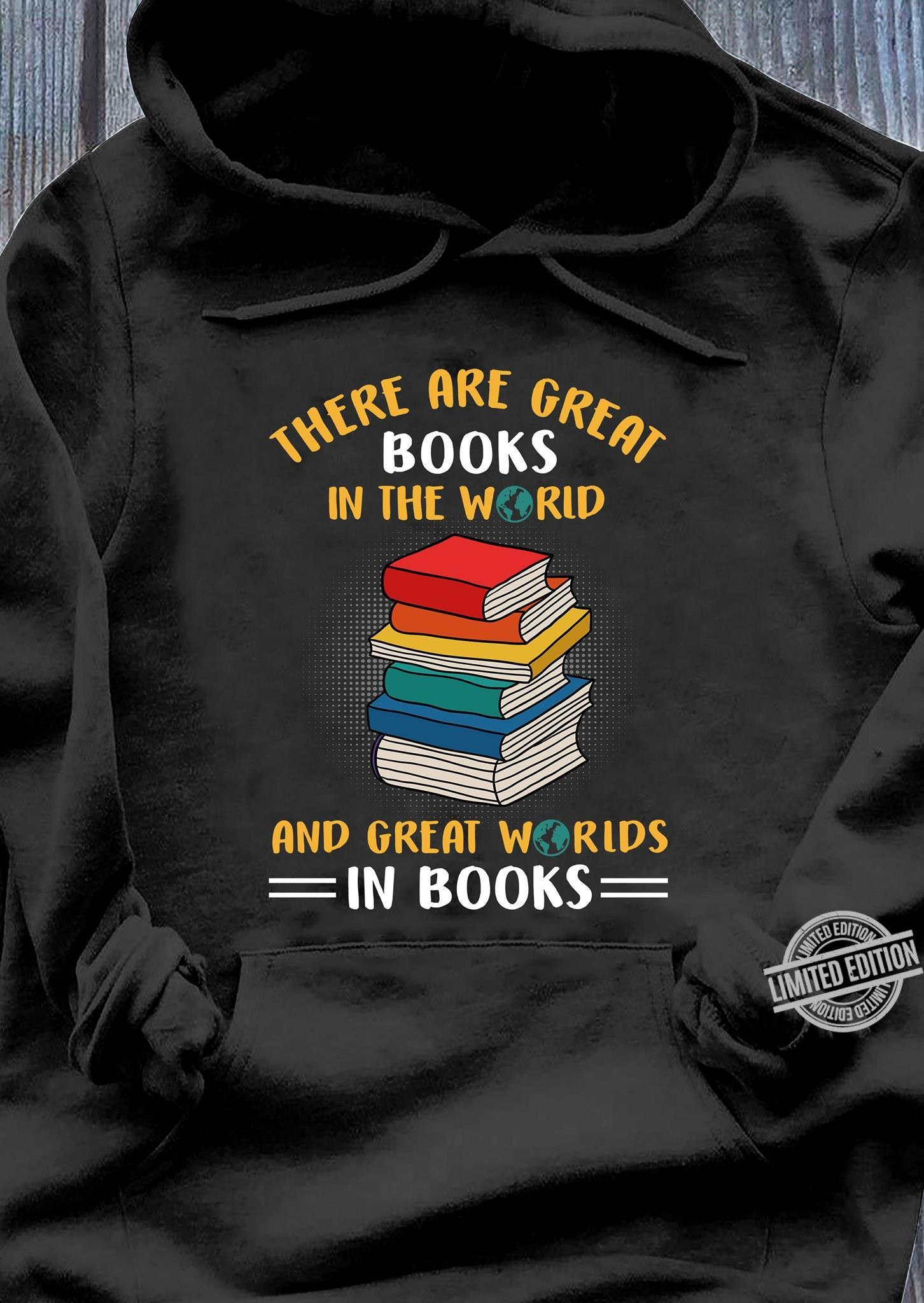 There Are Great Books In The World And Great Worlds In Books Shirt