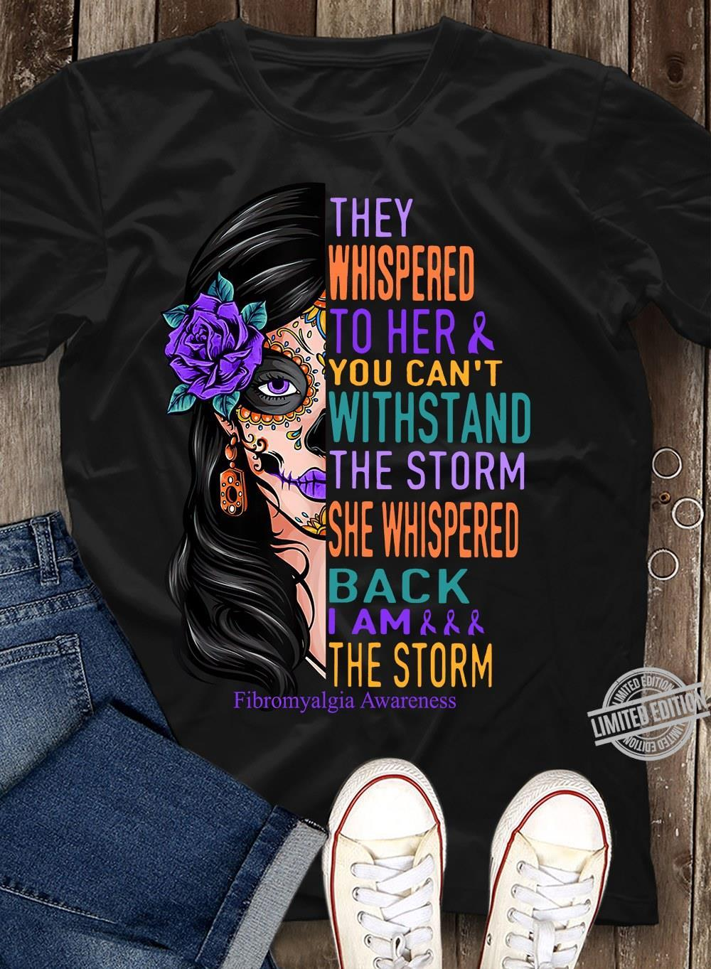 They Whispered To Her & You Can't Withstand The Storm She Whispered Back I Am The Storm Shirt