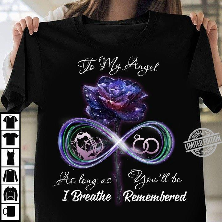 To My Angel As Long As You'll Be I Breathe Remembered Shirt
