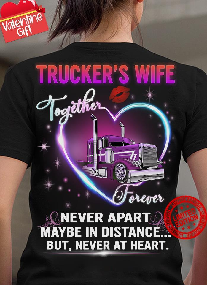 Trucker's Wife Together Forever Never Apart Maybe In Distance Shirt
