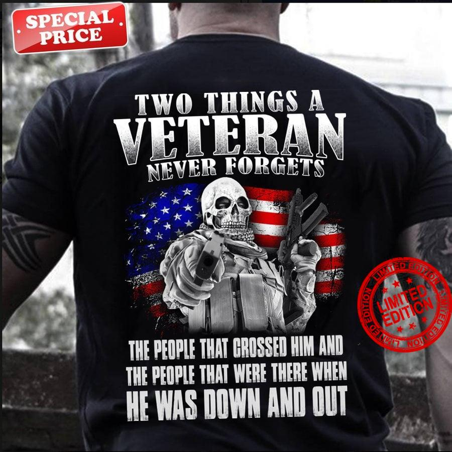 Two Things A Veteran Never Forgets Shirt