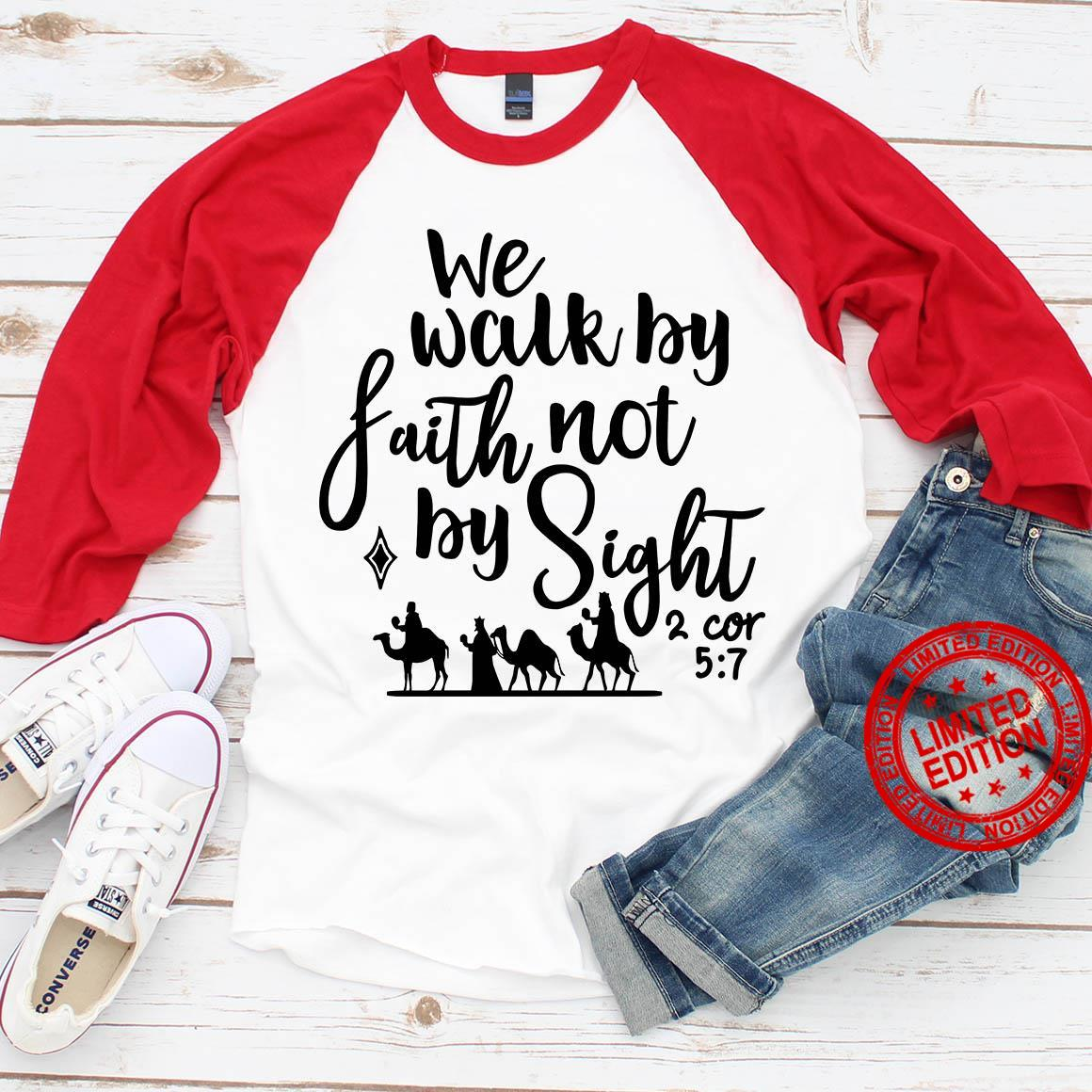 We Walk By Faith Not By Sight Shirt