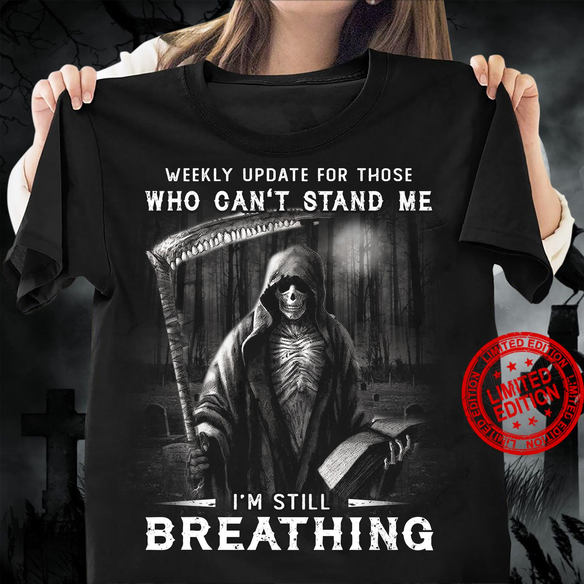 Weekly Update For Those Who Can't Stand Me I'm Still Breathing Shirt