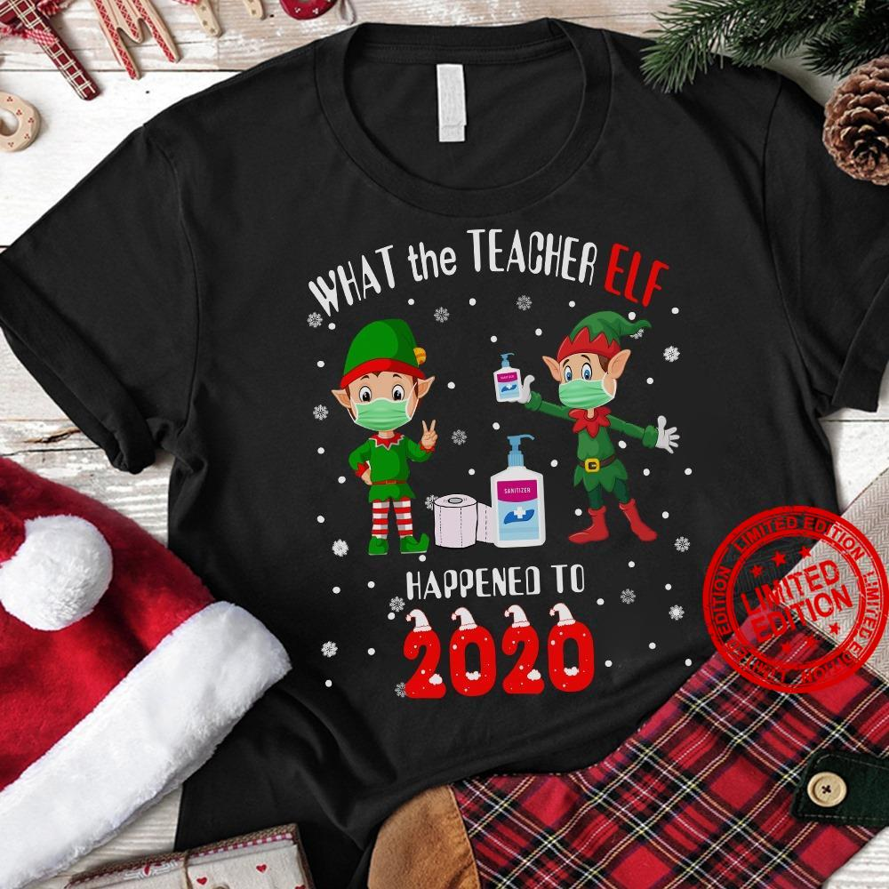 What The Teacher Elf Happened To 2020 Shirt