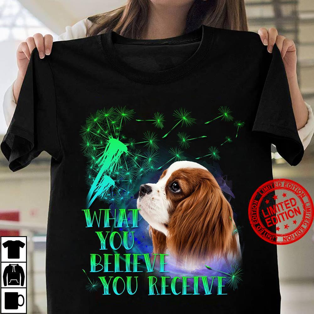 What You Believe You Receive Shirt