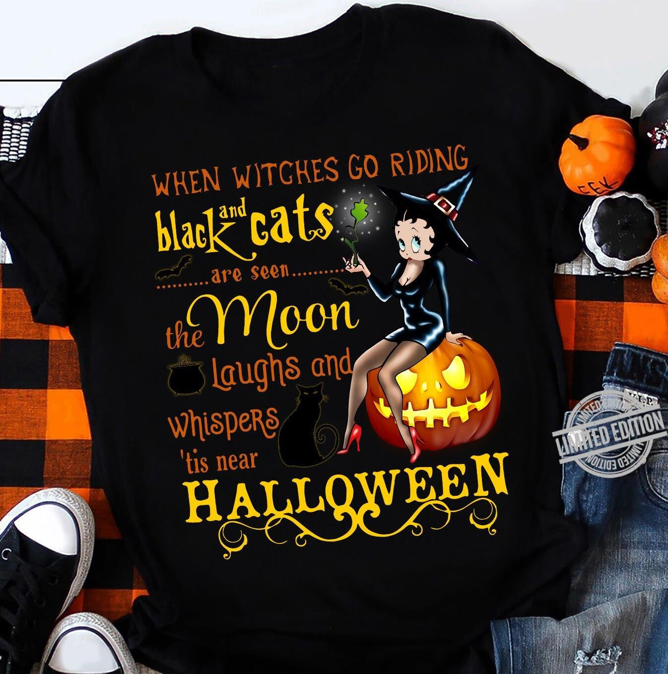 When Witches Go Riding Black And Cats Are Seen The Moon Laughs And Whispers Tis Near Halloween Shirt