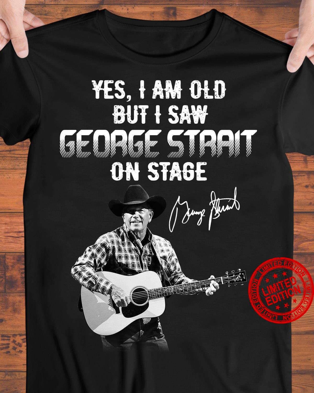 Yes I Am Old But I Saw George Strait On Stage Shirt