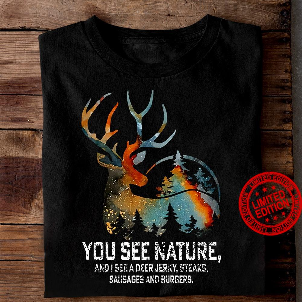 You See Nature And I Bee A Deer Jerky Steaks Shirt