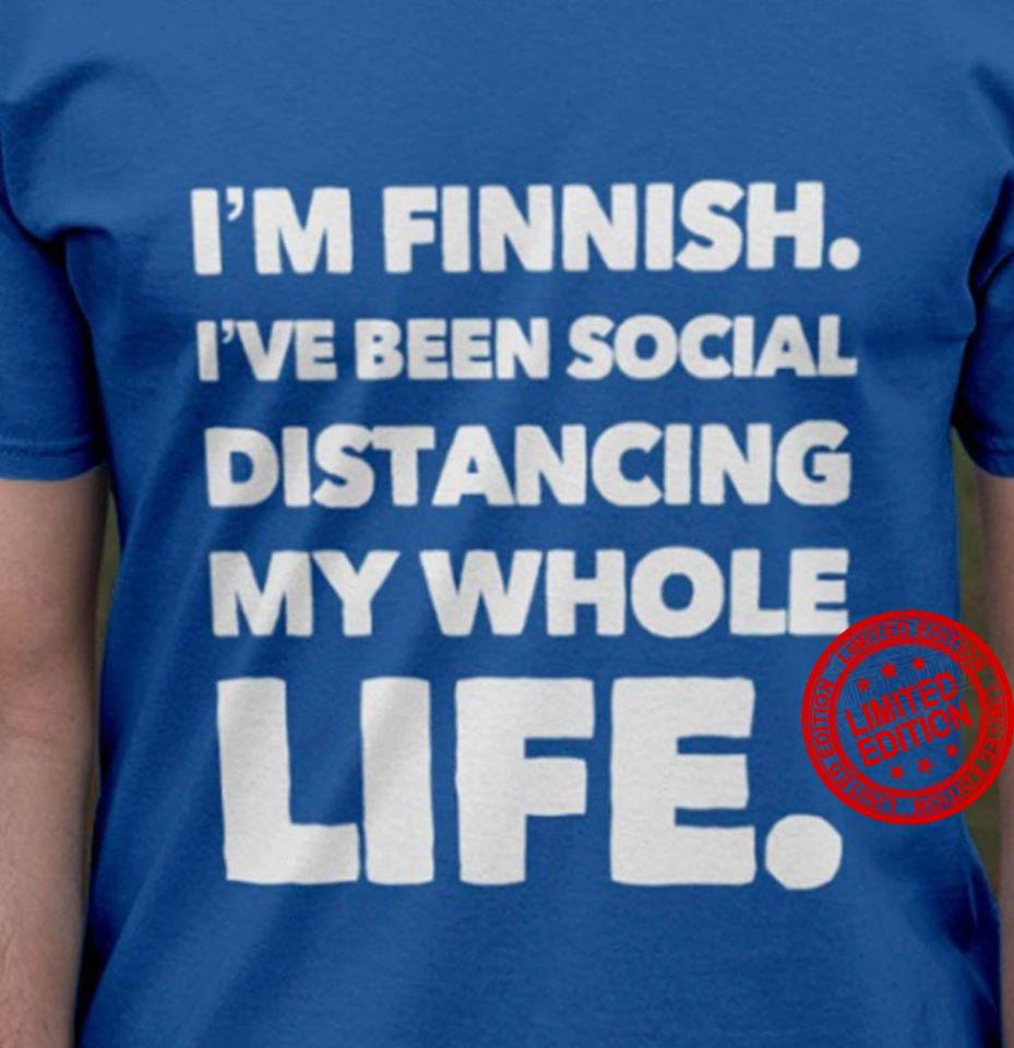 'm Finnish I've Been Social Distancing My Whole Life Shirt